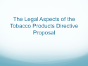 Legal aspects of the tobacco products directive proposal